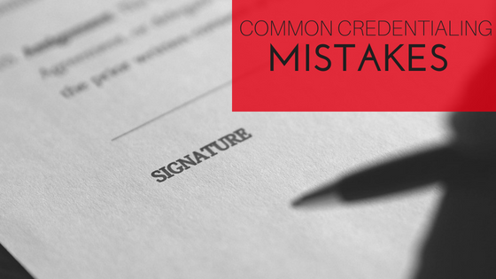Common Credentialing and Enrollment Mistakes